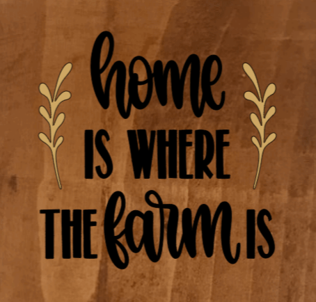 Home Is Where The Farm Is - 8 x 8