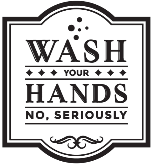 Wash your Hands No Seriously - 15 x 20