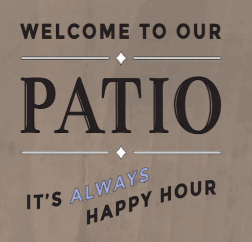 Welcome To Our Patio It's Always Happy Hour 8 x 8