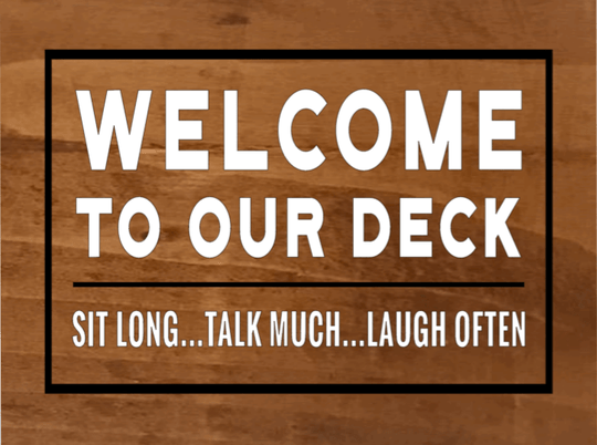 Welcome To Our Deck Sit Long... Talk Much... Laugh Often - 12 x 20