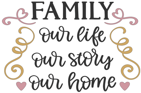 Family Our Life Our Story Our Home