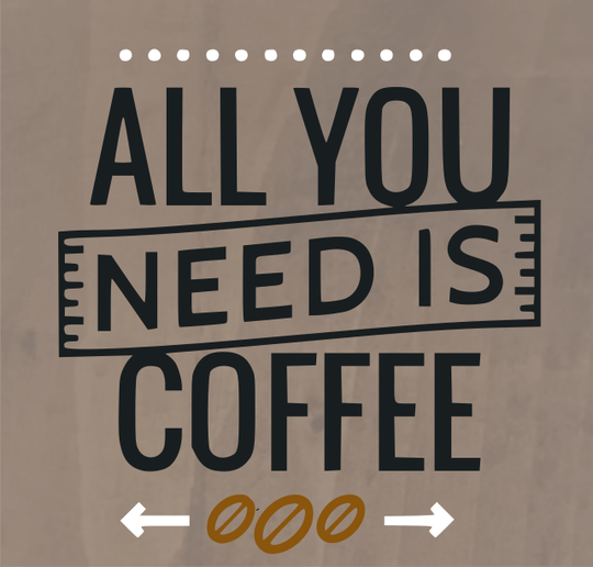 All You Need Is Coffee - 8 x 8