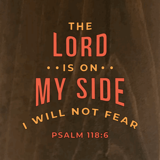 The Lord Is On My Side I Will Not Fear Psalm 118:6 - 8 x 8