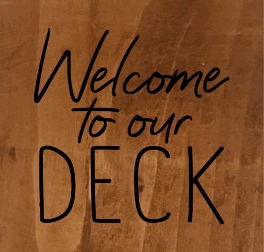 Welcome To Our Deck - 8 x 8