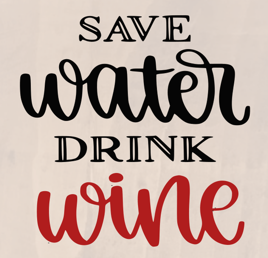 Save Water Drink Wine - 8 x 8