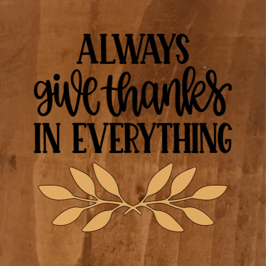 Always Give Thanks In Everything - 8 x 8