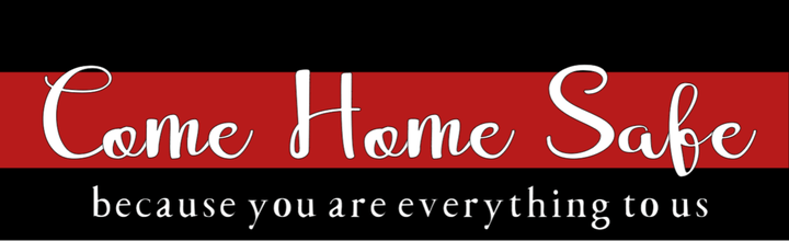 Come Home Safe You Are Everything To Us - 8 x 24_