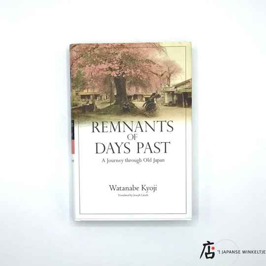 Remnants of Days Past; A Journey through Old Japan - Watanabe Kyoji