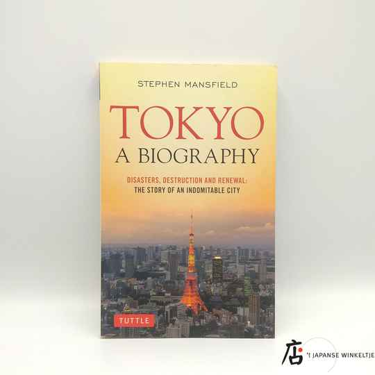 Tokyo a Biography; Disasters, Destruction and Renewal - Stephen Mansfield
