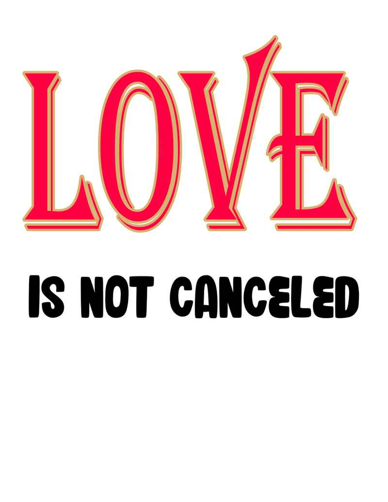 LOVE IS NOT CANCELED
