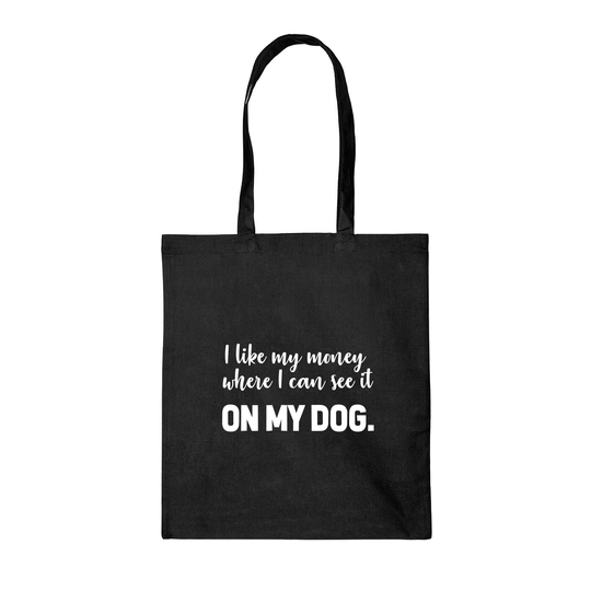 TAS - I like my money where I can see it, on my dog.