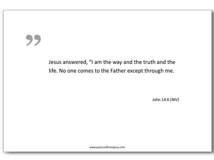 """1501 -  Jesus answered, """"I am the way and the truth and the life. No one comes to the Father except through me. John 14:6 (NIV)"""