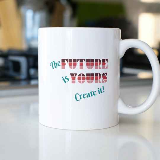 The Future is yours Create it! (Sprüche Sonstige 0682.3)