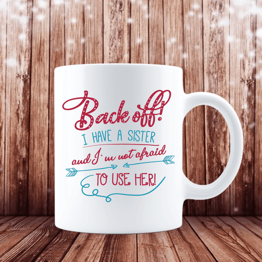 Back off! I have a Sister and I m not afraid to use her! (Geschwister Tasse 2004.3)