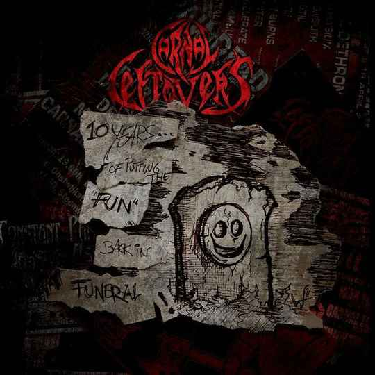 """Carnal Leftovers - Ten Years Of Putting The """"Fun"""" Back In Funeral"""
