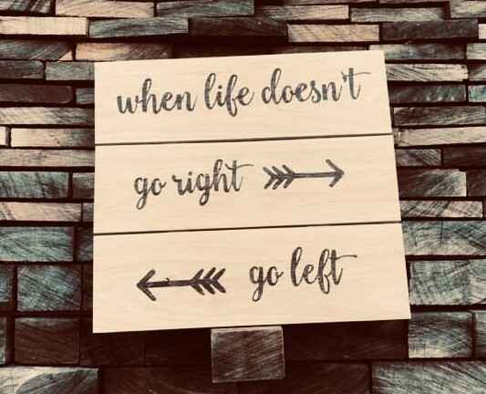 Tuinbord when life doesn't go right go left