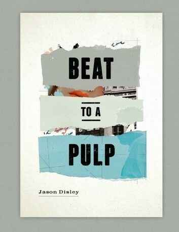 Beat To A Pulp by Jason Disley