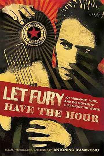 Let Fury Have the Hour Joe Strummer, Punk, and the Movement that Shook the World