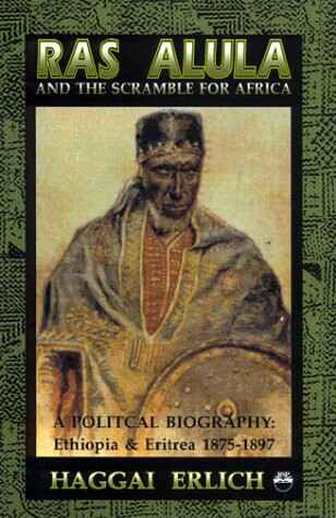 Ras Alula and the Scramble for Africa: A Political Biography : Ethiopia & Eritrea 1875-1897 by Erlich, Haggai