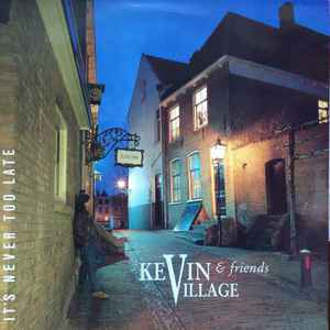 Kevin Village & Friends – It's Never Too Late [idnr:06326]
