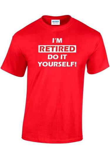 """I""""M RETIRED DO IT YOURSELF"""